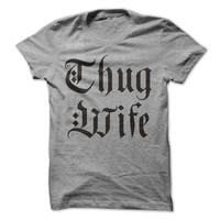 Thug Wife Tshirt Unisex Tees Sport Grey Shirt Thug Life Fun Shirts