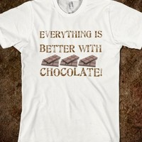 EVERYTHING IS BETTER WITH CHOCOLATE