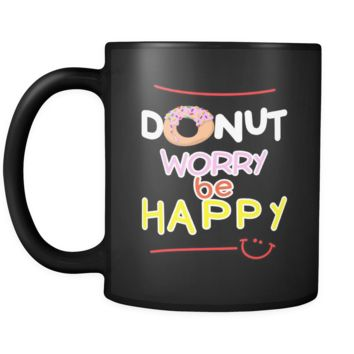 Donut Worry, Be Happy Quote on Exclusive black ceramic 11oz mug