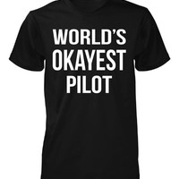 World's Okayest Pilot. Father's Day Gift - Unisex Tshirt