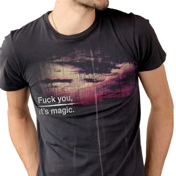 Fuck You, It's Magic. T-shirt