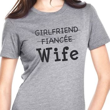 Girlfriend Fiancee Wife Shirt Wifey Shirt Womens Shirt Funny Shirt