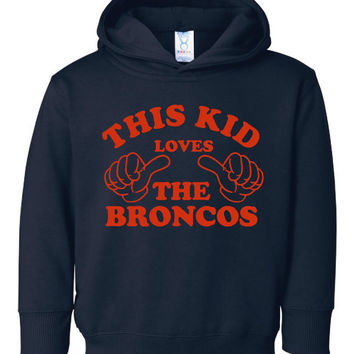 This Kid Loves The Denver Broncos Great Kids Fan Hooded Sweatshirt Broncos Fans Youth Toddler Sizes 2T Thru Youth XL Great Broncos Hoodie