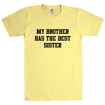 My Brother Has The Best Sister Unisex T Shirt