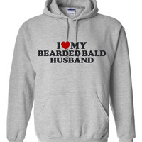 I Love My Bearded Bald Husband Hoodie.  Funny Husband Hoodies. Keep Warm With One Of My Fun Hoodies! Makes a Great Gift!!!!