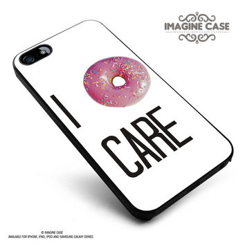 I DONUT CARE DOUGHNUT FUNNY QUIRKY QUOTE case cover for iphone, ipod, ipad and galaxy series