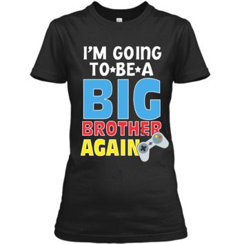 Kids I_m Going To Be A Big Brother Again Kids Siblings T-Shirt Ladies Custom