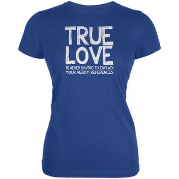 Valentines Day True Love Nerdy Royal Juniors Soft T-Shirt