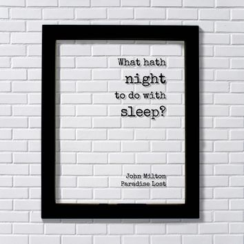 John Milton Paradise Lost - Floating Quote - What hath night to do with sleep? - Night-Owl Insomniac