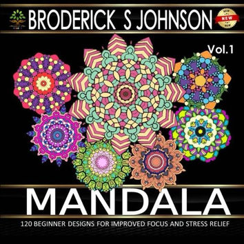 Mandala: 120 Immersive Beginner Design Patterns for Improved Focus and Stress Relief (Adult Coloring Books - Art Therapy for The Mind) (Volume 1)