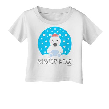 Matching Polar Bear Family - Sister Bear Infant T-Shirt by TooLoud