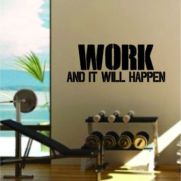 Work and It Will Happen Gym Quote Fitness Health Work Out Decal Sticker Wall Vinyl Art Wall Room Decor Weights Dumbbell Motivation Inspirational