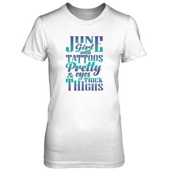 June Girl With Tattoos Pretty Eyes And Thick Thighs T-shirt Women