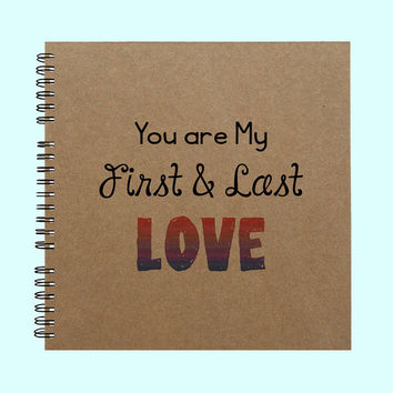 You Are My First and Last LOVE - Book, Large Journal, Personalized Book, Personalized Journal, Scrapbook, Smashbook