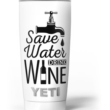 Save Water Drink Wine Yeti Rambler Skin Kit
