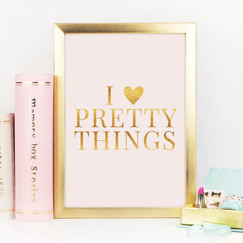 I Love Pretty Things Print, Pink and Gold Print, Pink and Gold, Desk Accessories, Pretty Things and Witty Words, Gold Foil, Printable Art