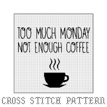 Too Much Monday Not Enough Coffee Cross Stitch Pattern, Coffee Quotes, Coffee Pattern, Home Decor