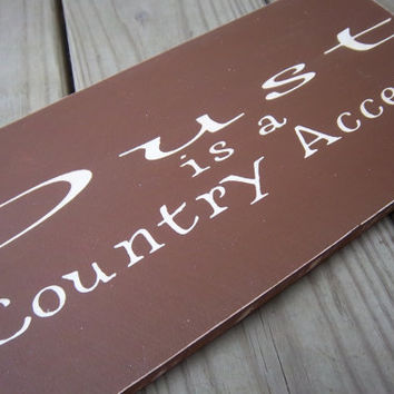 Dust is a country accent-Handmade Sign-Wood Sign-Funny Sign-Distressed Sign-Made To Order Sign-Rustic Sign-Primitive Sign-Brown & White Sign