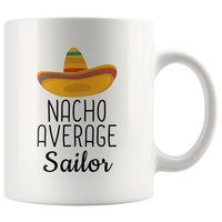 In Stock! - Nacho Average Sailor Coffee Mug | Funny Best Gift for Sailor