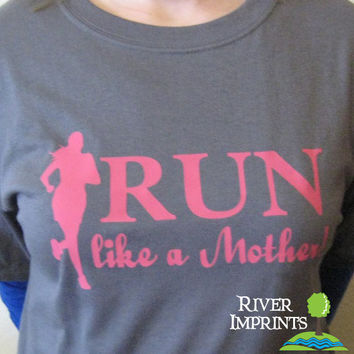 RUN LIKE A MOTHER, Create your own Runner Mom Tee shirt choose from 8 designs