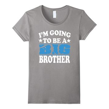 I'm Going To Be A Big brother shirt New Baby