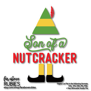 Son of a Nutcracker Elf - SVG, EPS, dxf, png, jpg digital cut file for Silhouette or Cricut Christmas Winter Party Shirt Buddy