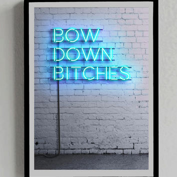 Bow Down Bitches, Byonce, Poster, Neon Sign, Blue, Iphone, Ipad, Lights, Decor, Room, Wall, Print, Gift, Instant Download