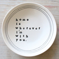 "5"" dish home is wherever i'm with you. IN STOCK"