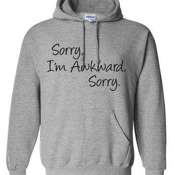 Sorry I'm awkward sorry  hoodie birthday gift hoodies funny humor  cute shirt