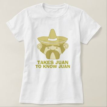 Takes Juan to Know Juan T-Shirt