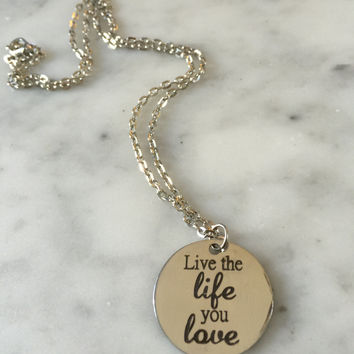 Live the Life you Love, Inspirational Necklace, Motivational Necklace, Gift for Her