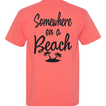 Somewhere on a Beach T-shirt.Southern Girl Shirt. Southern Belle T-shirt. Southern Element Apparel Coral t-shirt