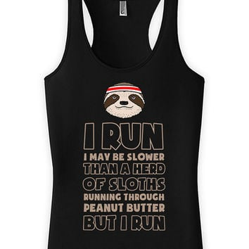 Funny Running Tank I Run I May Be Slower Than A Heard Of Sloths Racer Back Tank American Apparel Marathon Runner Gifts Ladies Tank Top WT-21
