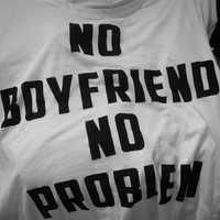 No Boy friend No Problem white t-shirts for women tshirts shirts gifts t-shirt womens tops