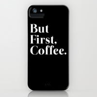 But First, Coffee. iPhone & iPod Case by Poppo Inc. | Society6