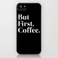 But First, Coffee. iPhone & iPod Case by Poppo Inc.   Society6