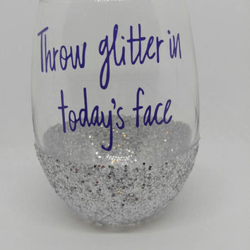 Throw Glitter In Today's Face Glitter Wine Glass
