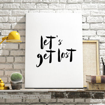 Printable Travel Typographic Print Travel Inspirational Print Let's Get Lost Art work Home Decor Wall Decor Typography Art Instant Download
