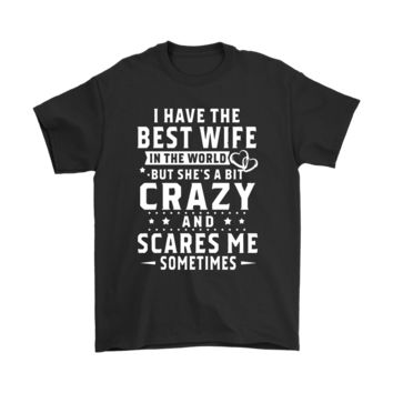 PEAPV4S I Have The Best Wife In The World Shes Bit Crazy And Scares Me Shirts