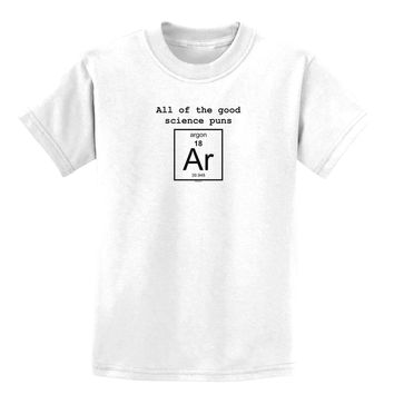 All of the Good Science Puns Argon Childrens T-Shirt