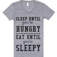 Sleep Until You're Hungry Eat Until You're Sleepy-T-Shirt