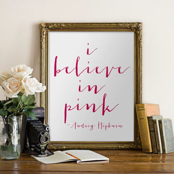 "PRINTABLE Art ""I believe In Pink"" Typography Art Print Audrey Hepburn Quote Pink and White Nursery Wall Art Nursery Print Nursery Decor"