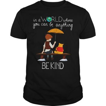 Winnie the Pooh - In a world where you can be anything be kind shirt Guys Tee