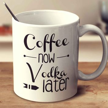 Coffee Now Vodka Later