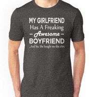 'My Girlfriend Has A Freaking Awesome Boyfriend' T-Shirt by niceredtee
