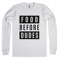 Food Before Dudes Long Sleeve T-shirt Ide03160958-White T-Shirt