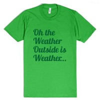 The Weather Outside is Weather Tee-Unisex Grass T-Shirt