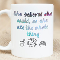 She believed she could MUG - funny mug - I love Food MUG