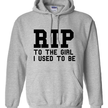 R I P To The GIRL I USED To Be Funny Printed Fashion Hoodie or T Shirt Either Available All Colors Great Gift Girls Fashion Hoodie