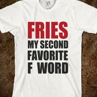 FRIES MY SECOND FAVORITE F WORD - underlinedesigns